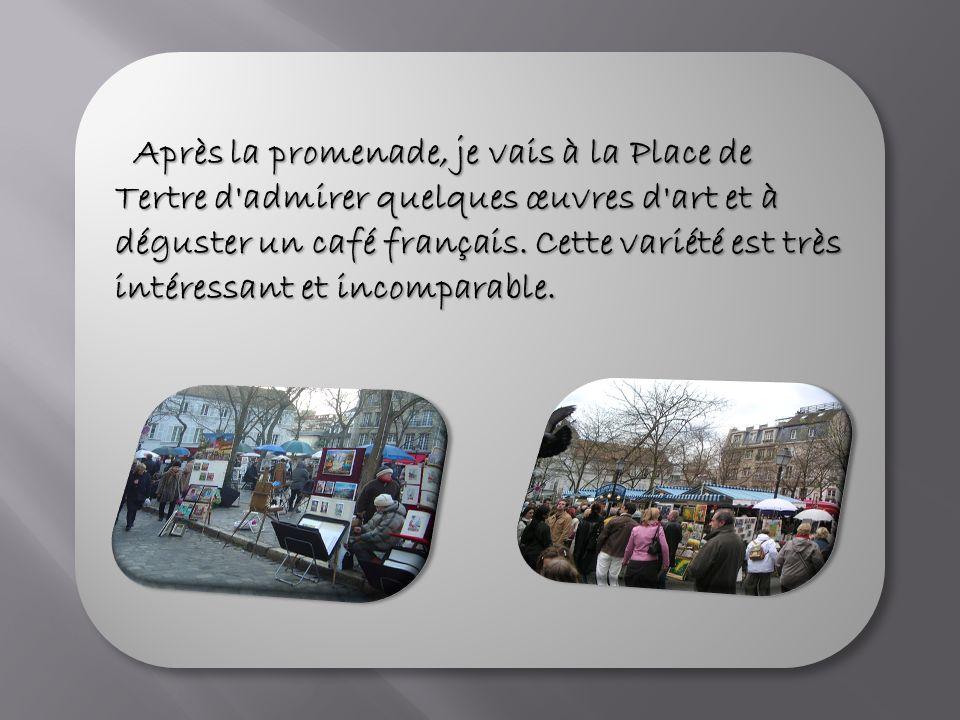 Après la promenade, je vais à la Place de Tertre d admirer quelques œuvres d art et à déguster un café français.