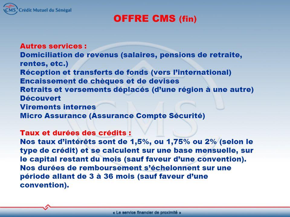 Autres services : Domiciliation de revenus (salaires, pensions de retraite, rentes, etc.) Réception et transferts de fonds (vers linternational) Encaissement de chèques et de devises Retraits et versements déplacés (dune région à une autre) Découvert Virements internes Micro Assurance (Assurance Compte Sécurité) Taux et durées des crédits : Nos taux dintérêts sont de 1,5%, ou 1,75% ou 2% (selon le type de crédit) et se calculent sur une base mensuelle, sur le capital restant du mois (sauf faveur dune convention).