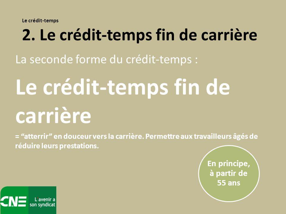 La seconde forme du crédit-temps : Le crédit-temps fin de carrière = atterrir en douceur vers la carrière. Permettre aux travailleurs âgés de réduire