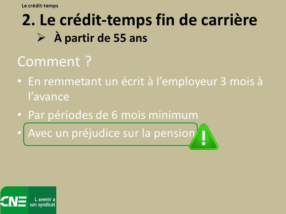 Comment ? En remmetant un écrit à lemployeur 3 mois à lavance Par périodes de 6 mois minimum Avec un préjudice sur la pension Le crédit-temps 2. Le cr