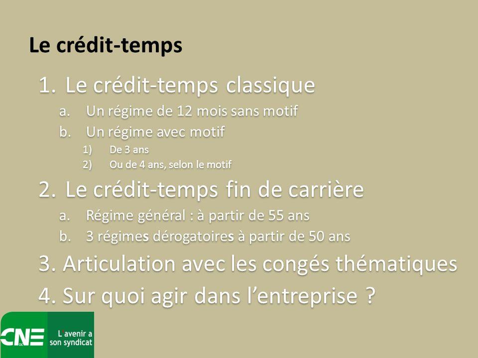 1.Le crédit-temps classique a.Un régime de 12 mois sans motif b.Un régime avec motif 1)De 3 ans 2)Ou de 4 ans, selon le motif 2.Le crédit-temps fin de