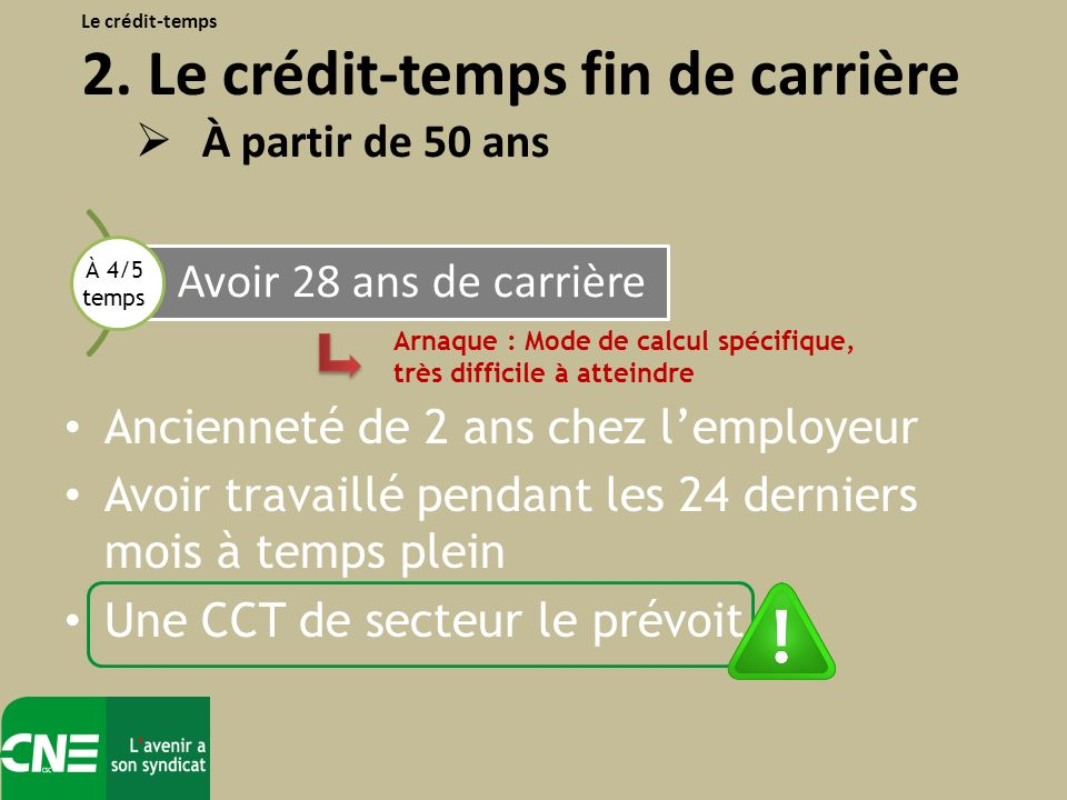 Ancienneté de 2 ans chez lemployeur Avoir travaillé pendant les 24 derniers mois à temps plein Une CCT de secteur le prévoit Le crédit-temps 2. Le cré