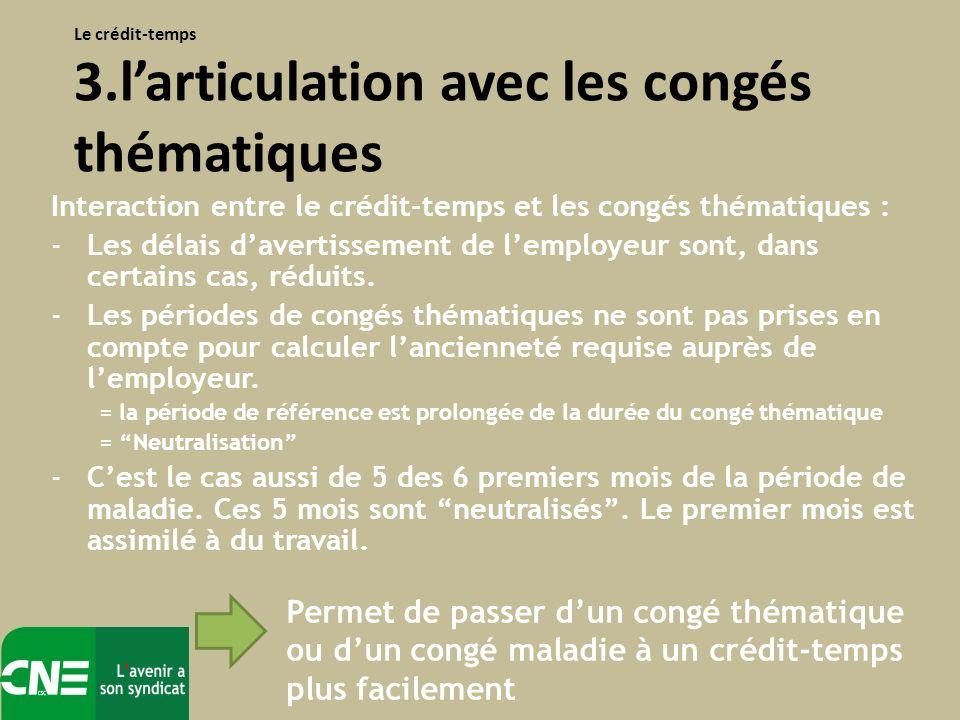 Interaction entre le crédit-temps et les congés thématiques : -Les délais davertissement de lemployeur sont, dans certains cas, réduits. -Les périodes