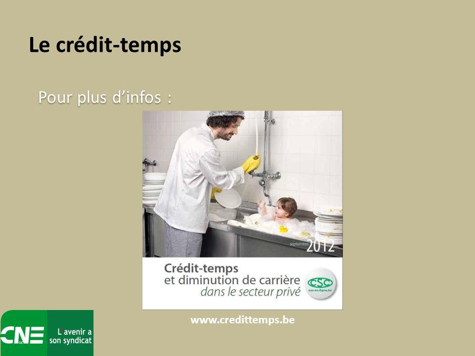 Le crédit-temps Pour plus dinfos : www.credittemps.be