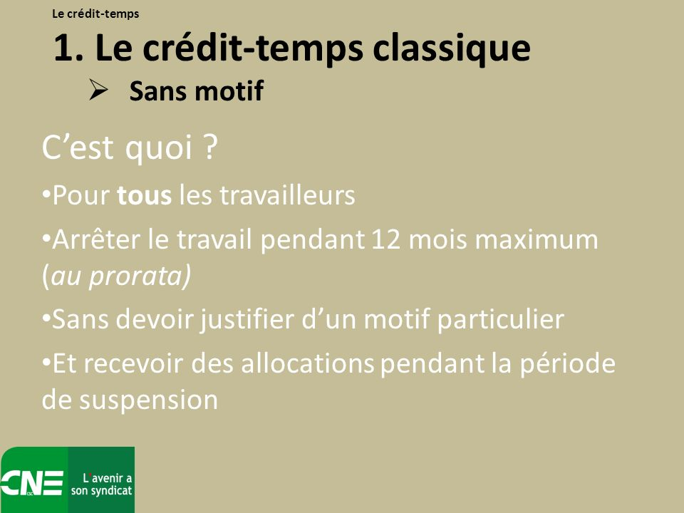 Ancienneté de 2 ans chez lemployeur Avoir travaillé pendant les 24 derniers mois à temps plein Une CCT de secteur le prévoit Le crédit-temps 2.