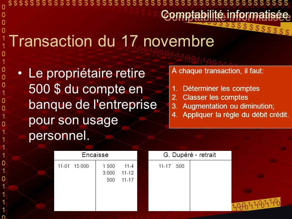 Transaction du 17 novembre Le propriétaire retire 500 $ du compte en banque de l'entreprise pour son usage personnel. À chaque transaction, il faut: 1