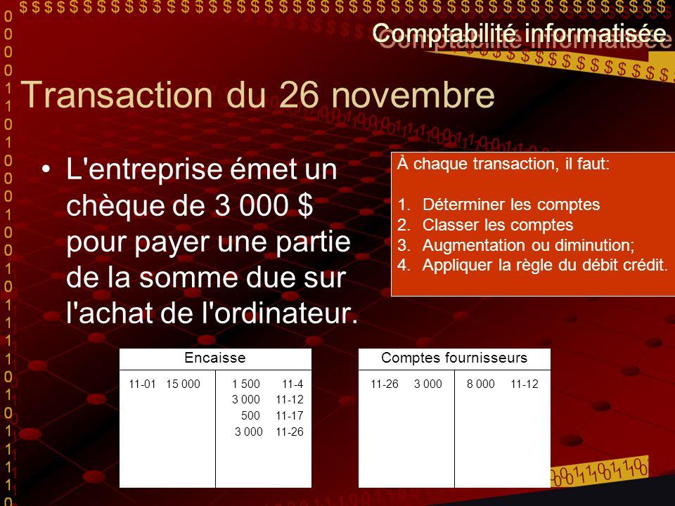 Transaction du 26 novembre L'entreprise émet un chèque de 3 000 $ pour payer une partie de la somme due sur l'achat de l'ordinateur. À chaque transact