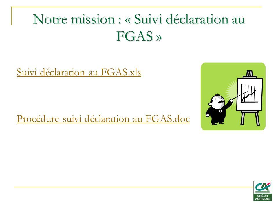 Notre mission : « Suivi déclaration au FGAS » Suivi déclaration au FGAS.xls Procédure suivi déclaration au FGAS.doc