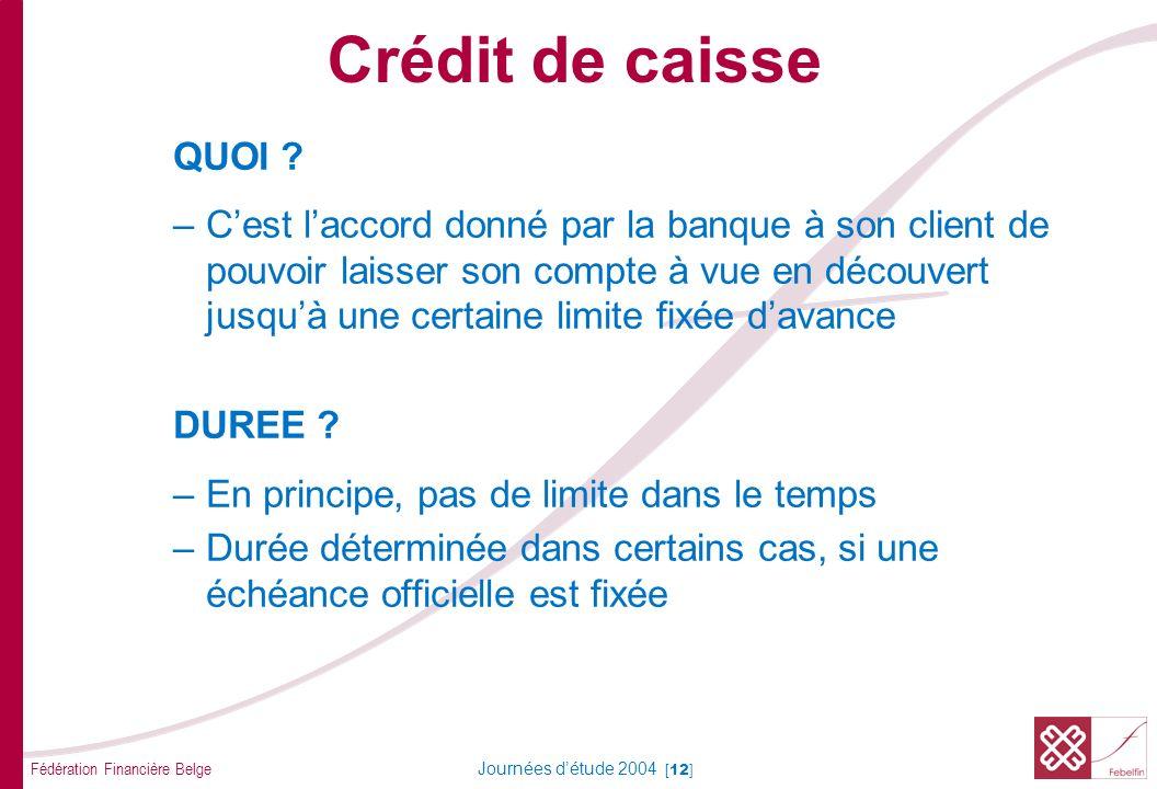Fédération Financière Belge Journées détude 2004 [12] QUOI ? –Cest laccord donné par la banque à son client de pouvoir laisser son compte à vue en déc