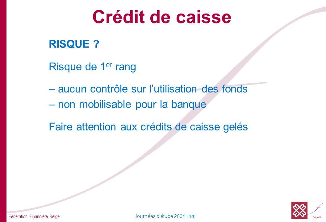 Fédération Financière Belge Journées détude 2004 [14] RISQUE ? Risque de 1 er rang –aucun contrôle sur lutilisation des fonds –non mobilisable pour la