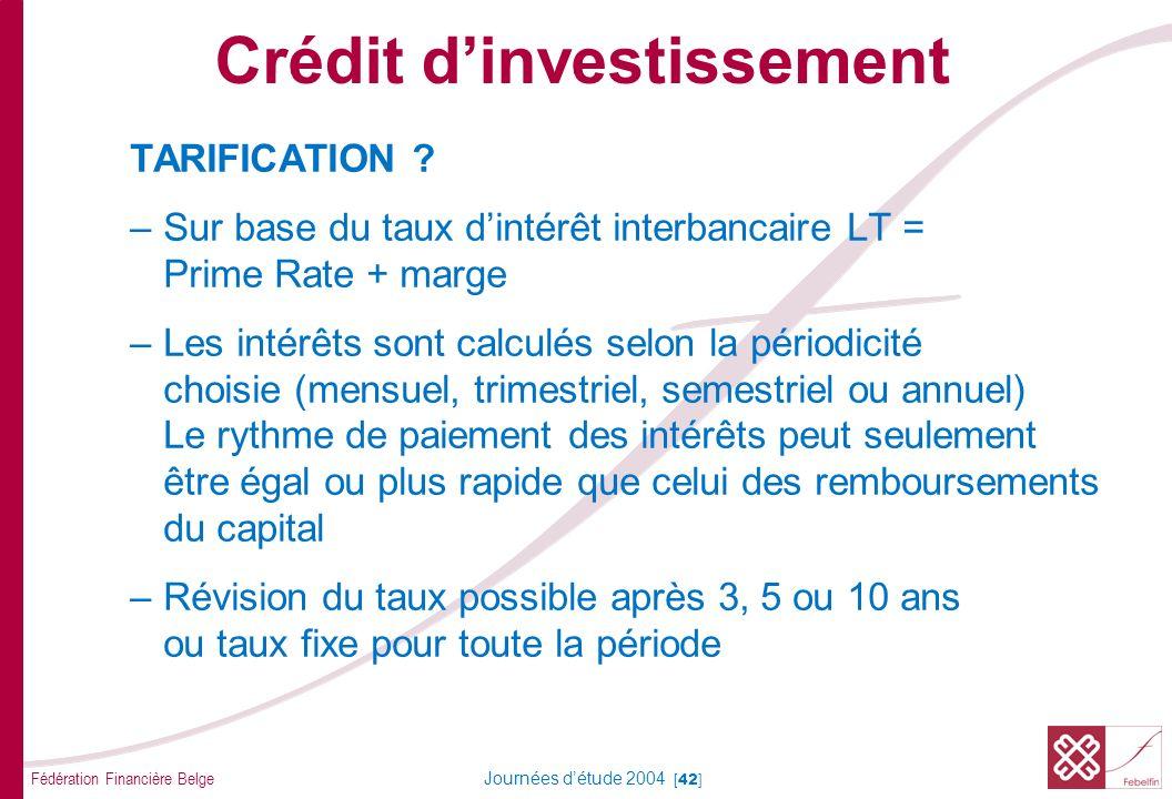 Fédération Financière Belge Journées détude 2004 [42] TARIFICATION ? –Sur base du taux dintérêt interbancaire LT = Prime Rate + marge –Les intérêts so