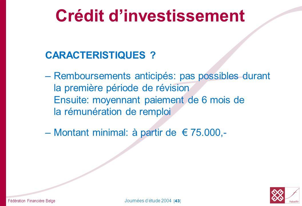 Fédération Financière Belge Journées détude 2004 [43] CARACTERISTIQUES ? –Remboursements anticipés: pas possibles durant la première période de révisi