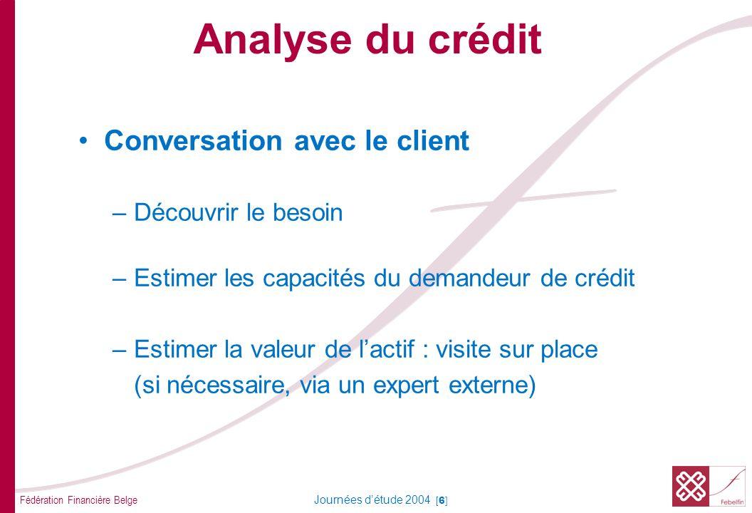 Fédération Financière Belge Journées détude 2004 [6] Conversation avec le client –Découvrir le besoin –Estimer les capacités du demandeur de crédit –E