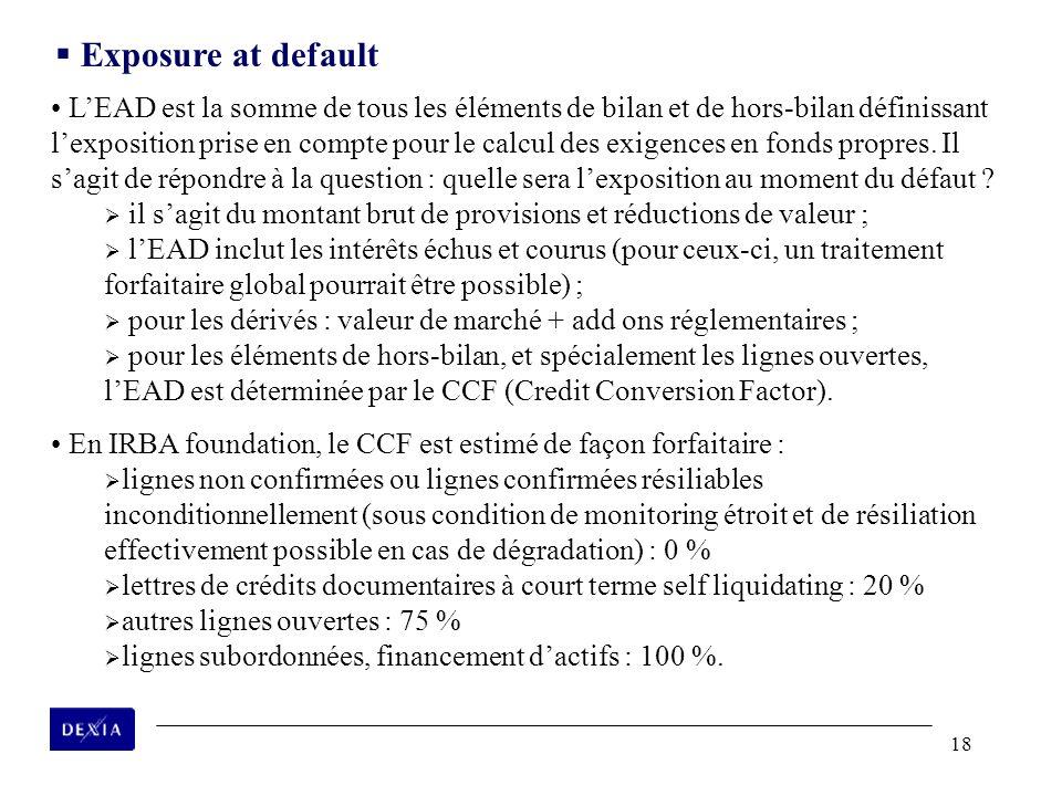 18 LEAD est la somme de tous les éléments de bilan et de hors-bilan définissant lexposition prise en compte pour le calcul des exigences en fonds prop