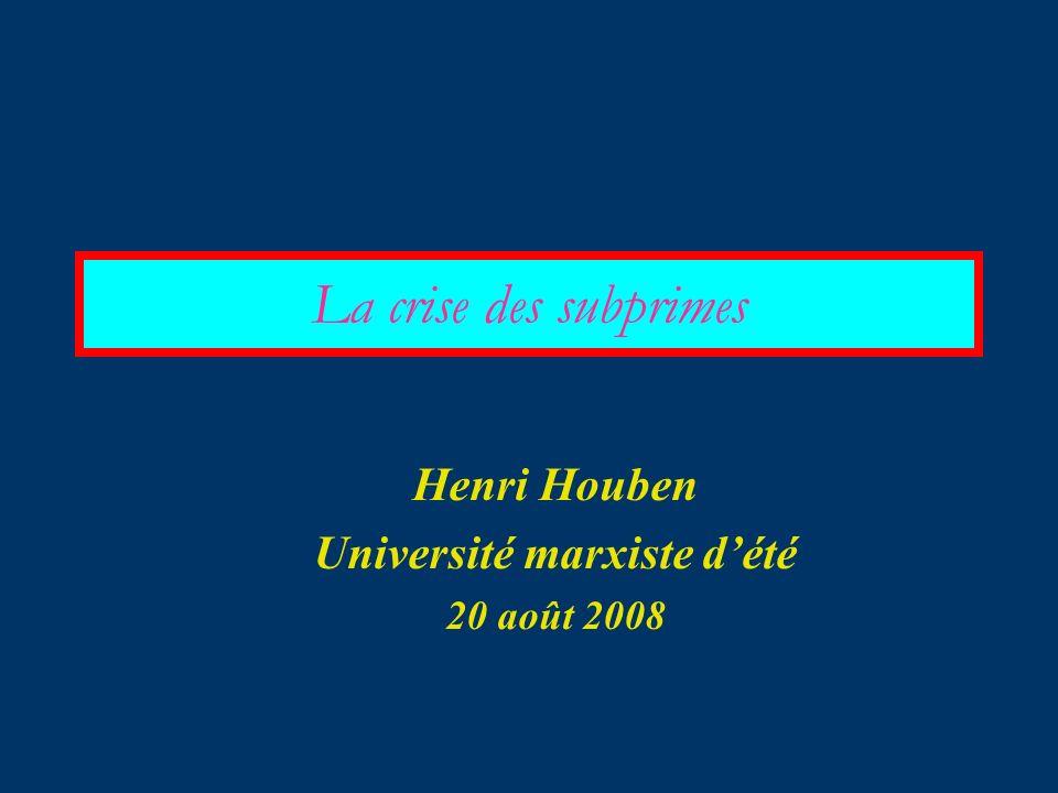 La crise des subprimes Henri Houben Université marxiste dété 20 août 2008