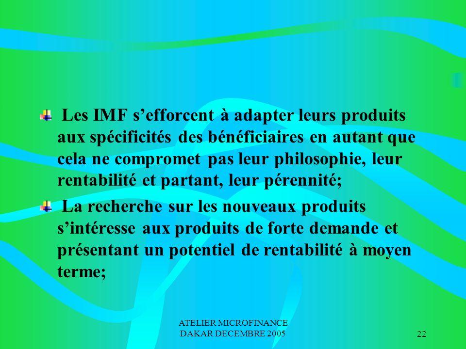 ATELIER MICROFINANCE DAKAR DECEMBRE 200522 Les IMF sefforcent à adapter leurs produits aux spécificités des bénéficiaires en autant que cela ne compro