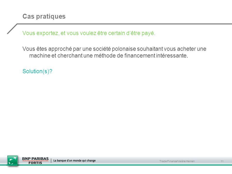 Trade Finance/Valérie Heinen 11 Cas pratiques Vous exportez, et vous voulez être certain dêtre payé. Vous êtes approché par une société polonaise souh