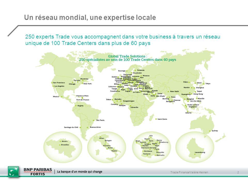 Trade Finance/Valérie Heinen 2 Un réseau mondial, une expertise locale 250 experts Trade vous accompagnent dans votre business à travers un réseau unique de 100 Trade Centers dans plus de 60 pays