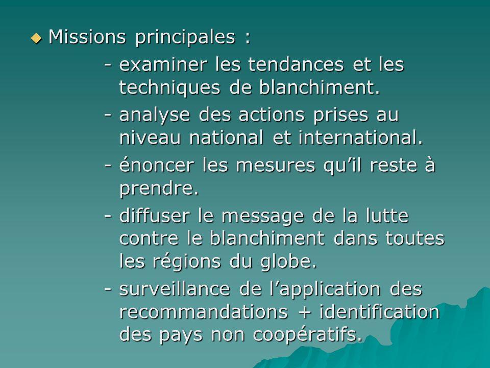 Missions principales : Missions principales : - examiner les tendances et les techniques de blanchiment. - examiner les tendances et les techniques de