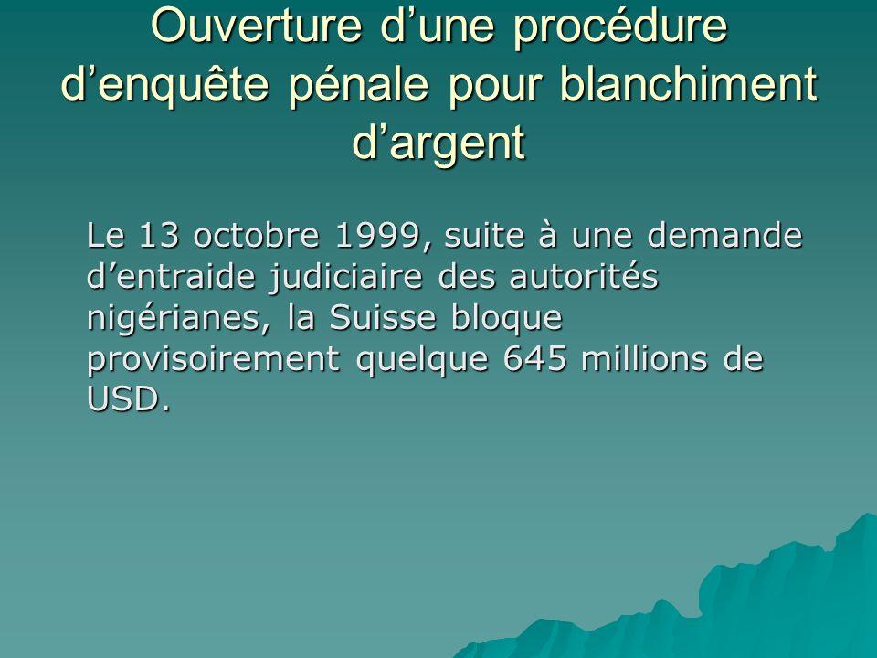 Ouverture dune procédure denquête pénale pour blanchiment dargent Le 13 octobre 1999, suite à une demande dentraide judiciaire des autorités nigériane