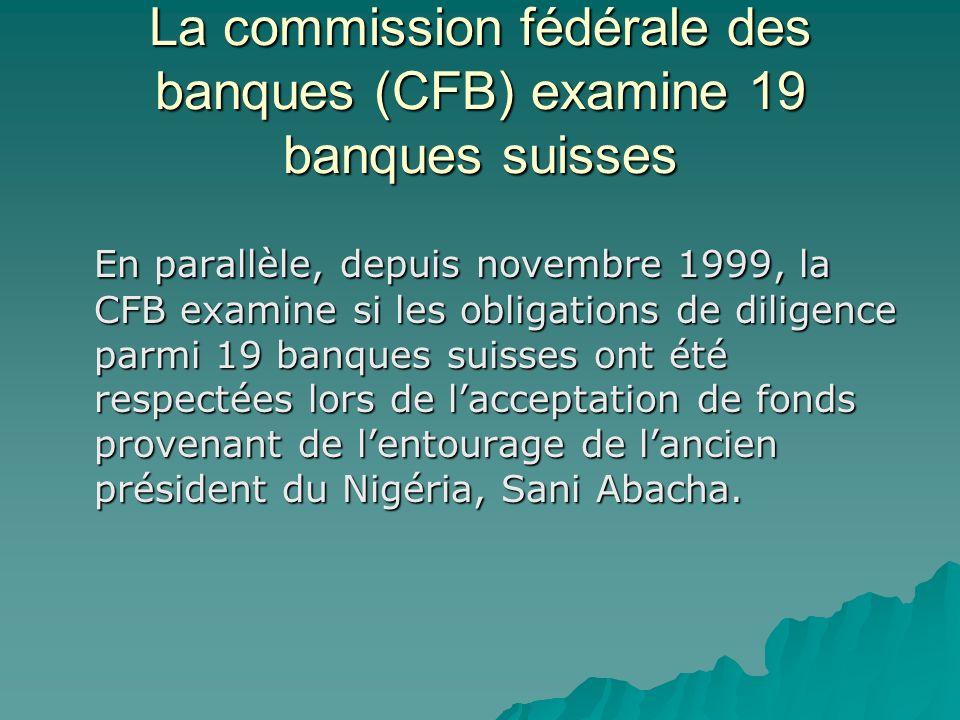 La commission fédérale des banques (CFB) examine 19 banques suisses En parallèle, depuis novembre 1999, la CFB examine si les obligations de diligence