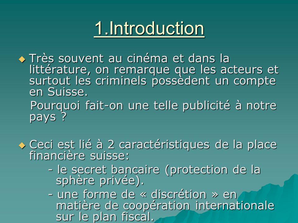 1.Introduction Très souvent au cinéma et dans la littérature, on remarque que les acteurs et surtout les criminels possèdent un compte en Suisse. Très