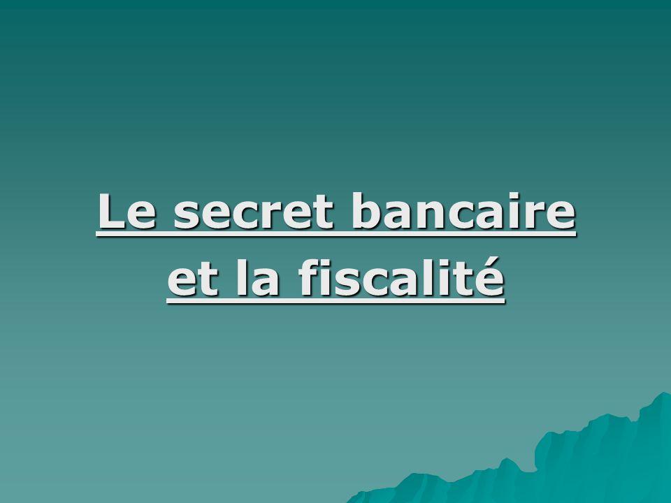 Le secret bancaire et la fiscalité