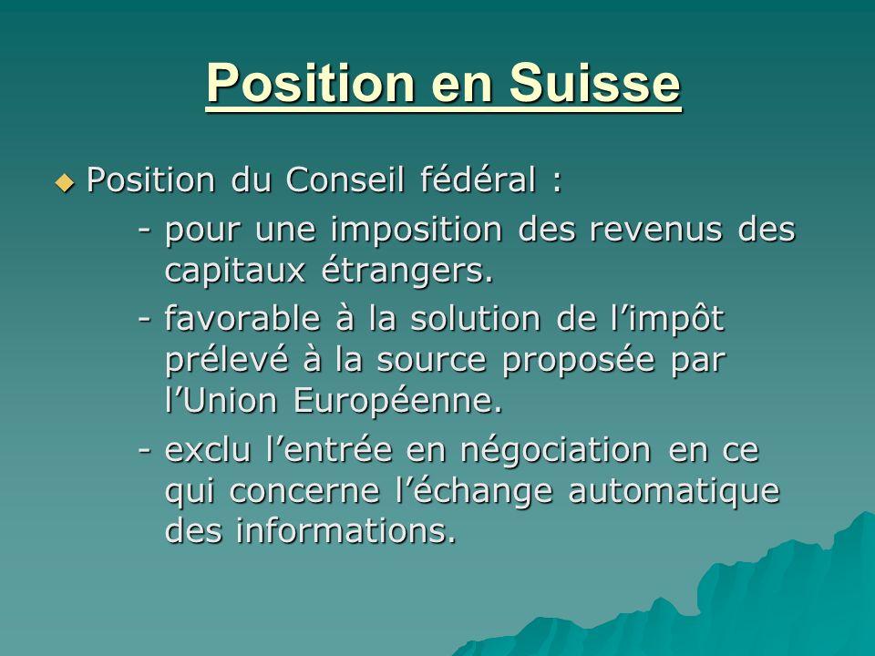 Position en Suisse Position en Suisse Position du Conseil fédéral : Position du Conseil fédéral : - pour une imposition des revenus des capitaux étran
