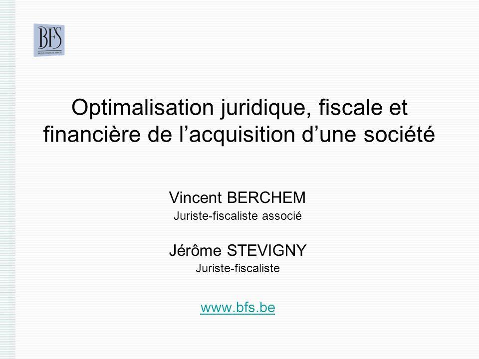 Optimalisation juridique, fiscale et financière de lacquisition dune société Vincent BERCHEM Juriste-fiscaliste associé Jérôme STEVIGNY Juriste-fiscaliste www.bfs.be