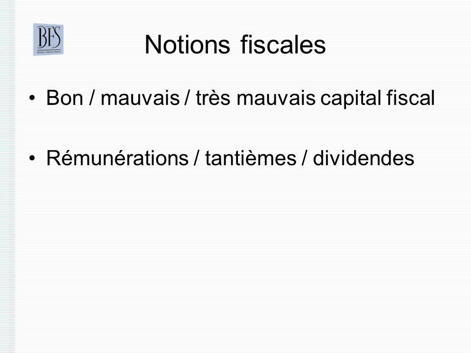 Notions fiscales Bon / mauvais / très mauvais capital fiscal Rémunérations / tantièmes / dividendes