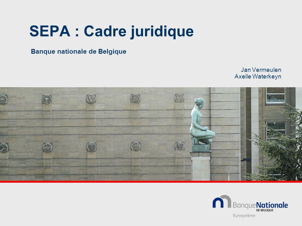 SEPA : Cadre juridique Banque nationale de Belgique Jan Vermeulen Axelle Waterkeyn