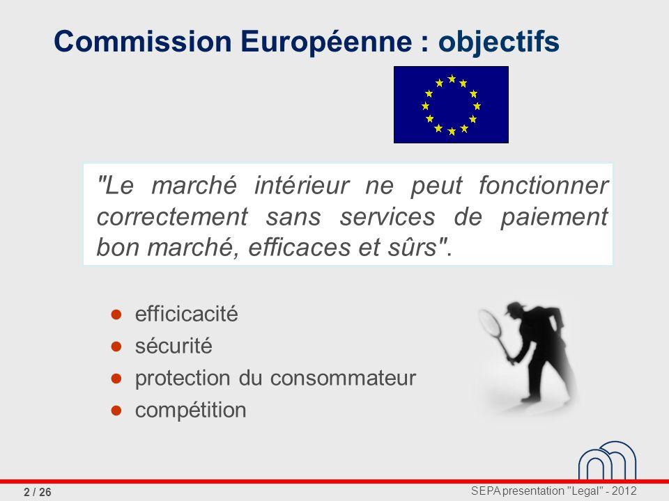 SEPA presentation Legal - 2012 23 / 26 Régulation, article 8 Article 8: Indemnités multilaterales d échange le but de la Commission Européenne est de créer des conditions de compétition neutres entre fournisseurs de services de paiement ...