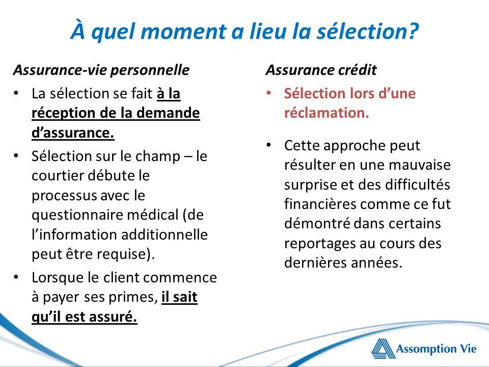 À quel moment a lieu la sélection? Assurance-vie personnelle La sélection se fait à la réception de la demande dassurance. Sélection sur le champ – le