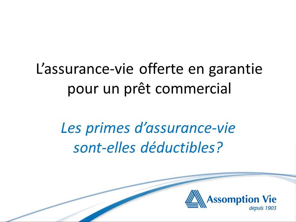 Lassurance-vie offerte en garantie pour un prêt commercial Les primes dassurance-vie sont-elles déductibles?