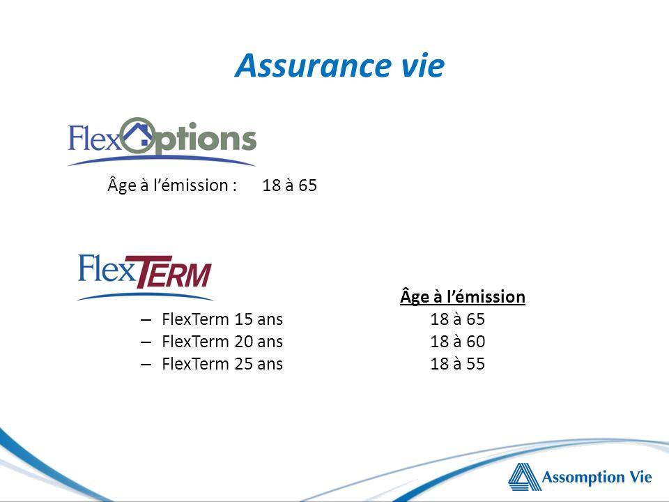 Âge à lémission : 18 à 65 Âge à lémission – FlexTerm 15 ans 18 à 65 – FlexTerm 20 ans 18 à 60 – FlexTerm 25 ans 18 à 55 Assurance vie
