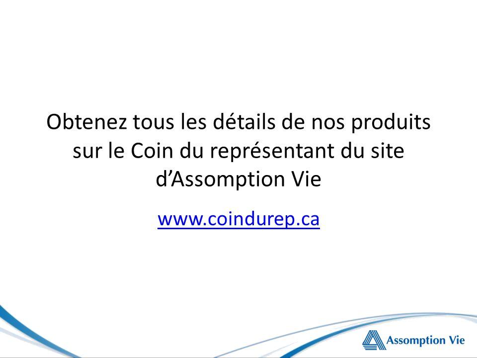 Obtenez tous les détails de nos produits sur le Coin du représentant du site dAssomption Vie www.coindurep.ca