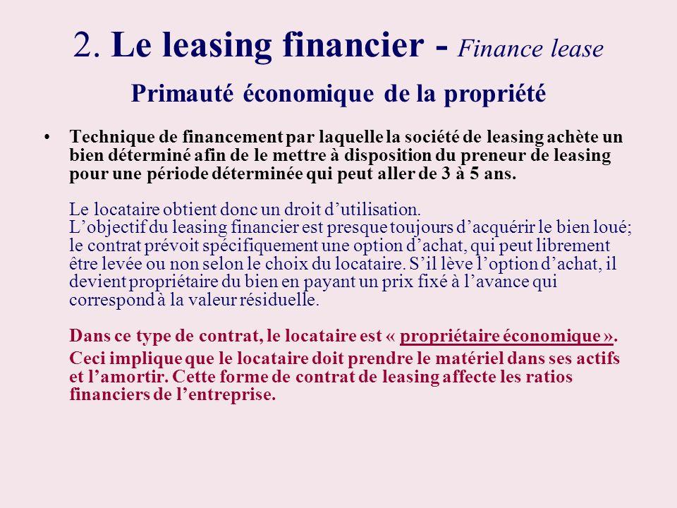 2. Le leasing financier - Finance lease Technique de financement par laquelle la société de leasing achète un bien déterminé afin de le mettre à dispo