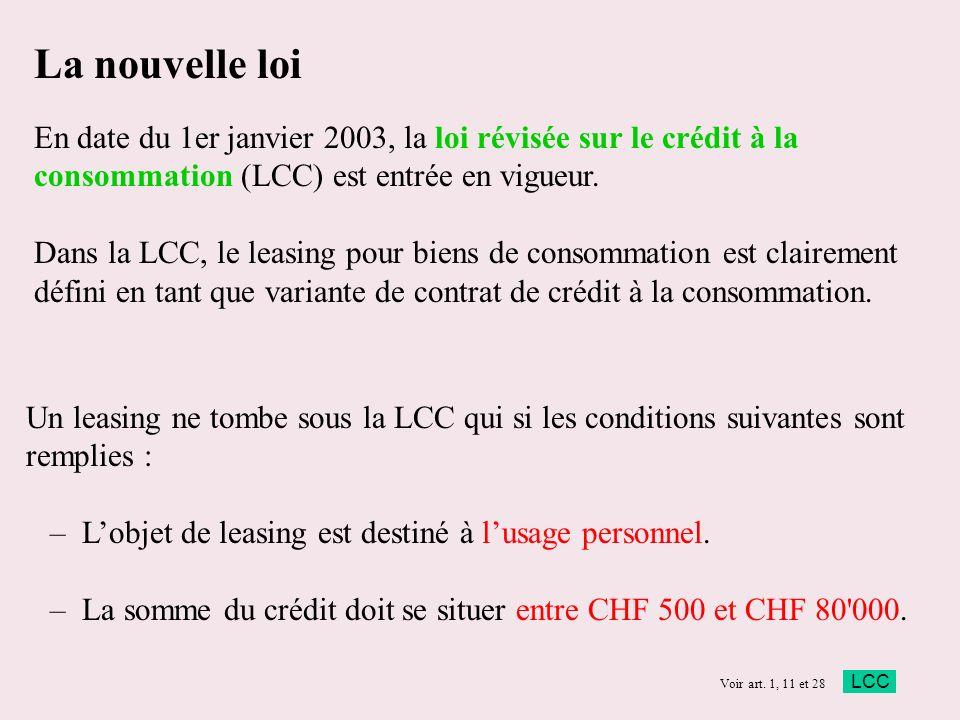 La nouvelle loi En date du 1er janvier 2003, la loi révisée sur le crédit à la consommation (LCC) est entrée en vigueur. Dans la LCC, le leasing pour