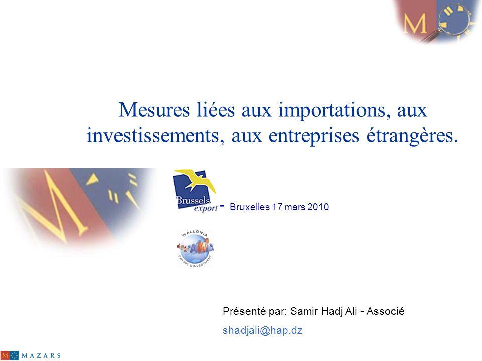 Mesures liées aux importations, aux investissements, aux entreprises étrangères. - Bruxelles 17 mars 2010 Présenté par: Samir Hadj Ali - Associé shadj