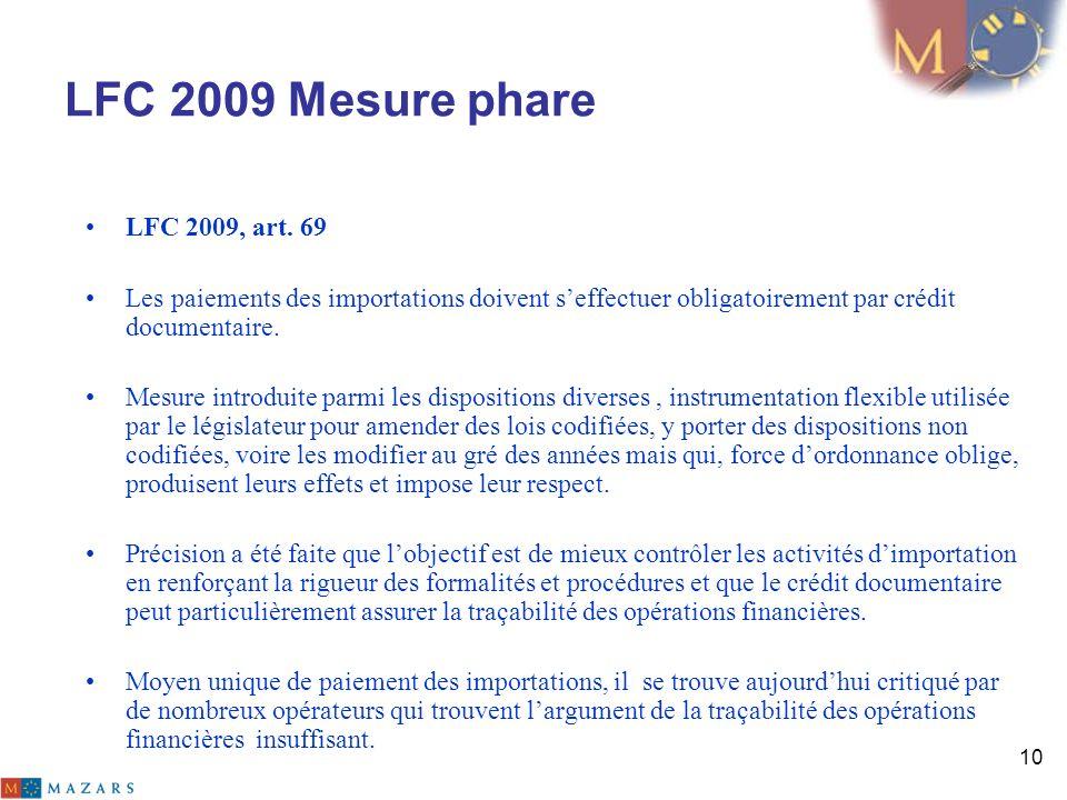 10 LFC 2009 Mesure phare LFC 2009, art. 69 Les paiements des importations doivent seffectuer obligatoirement par crédit documentaire. Mesure introduit