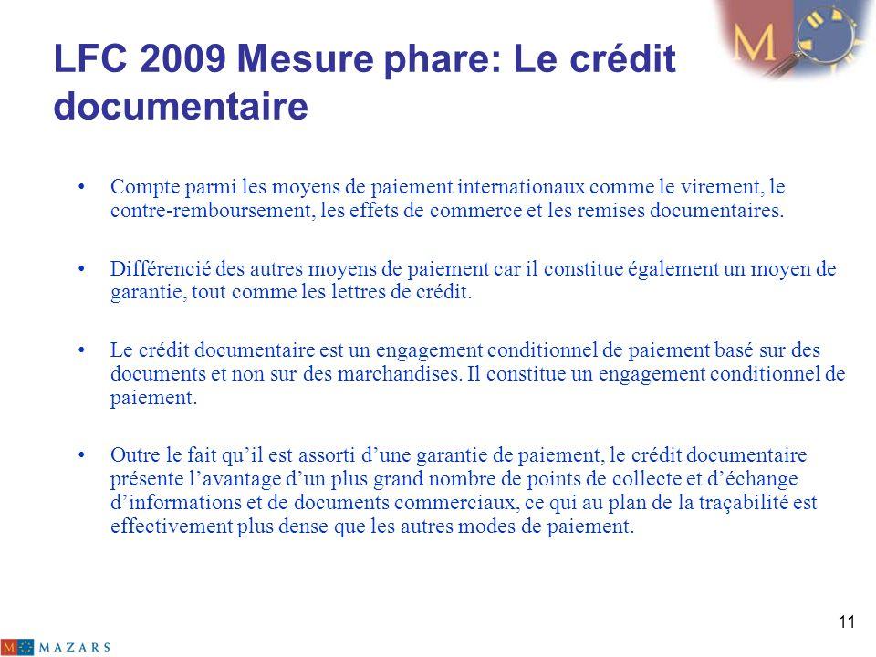 LFC 2009 Mesure phare: Le crédit documentaire Compte parmi les moyens de paiement internationaux comme le virement, le contre-remboursement, les effet