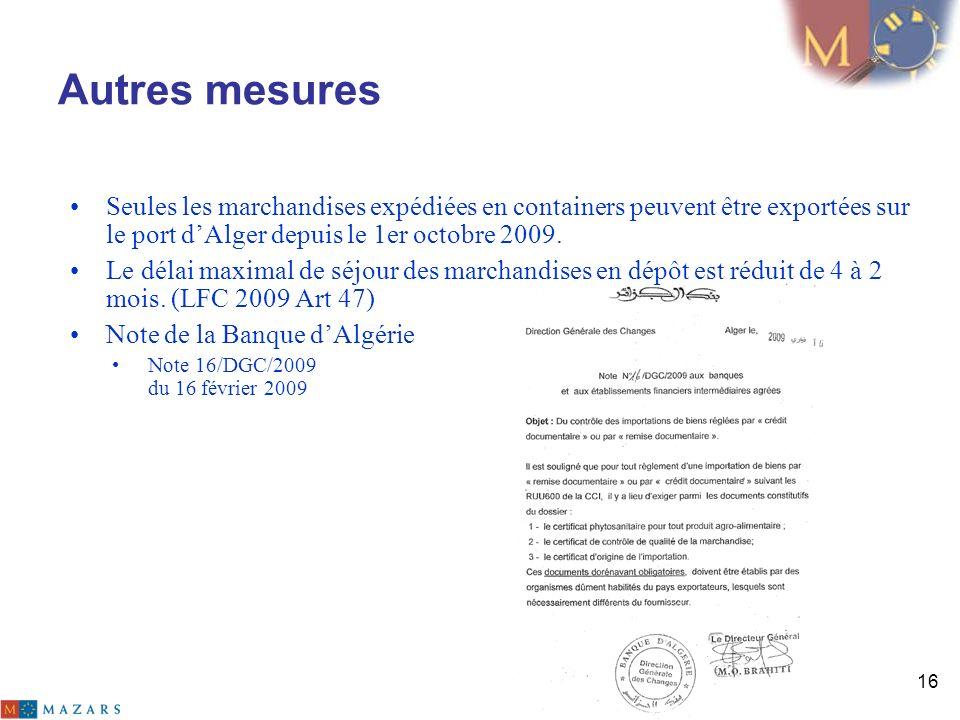 Autres mesures Seules les marchandises expédiées en containers peuvent être exportées sur le port dAlger depuis le 1er octobre 2009. Le délai maximal