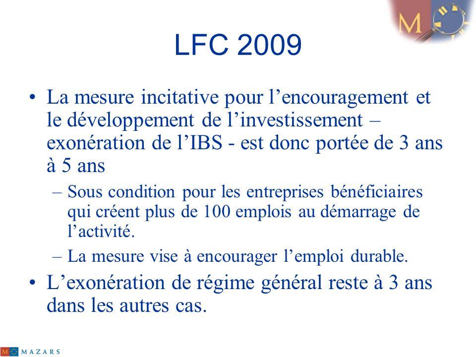LFC 2009 La mesure incitative pour lencouragement et le développement de linvestissement – exonération de lIBS - est donc portée de 3 ans à 5 ans –Sou