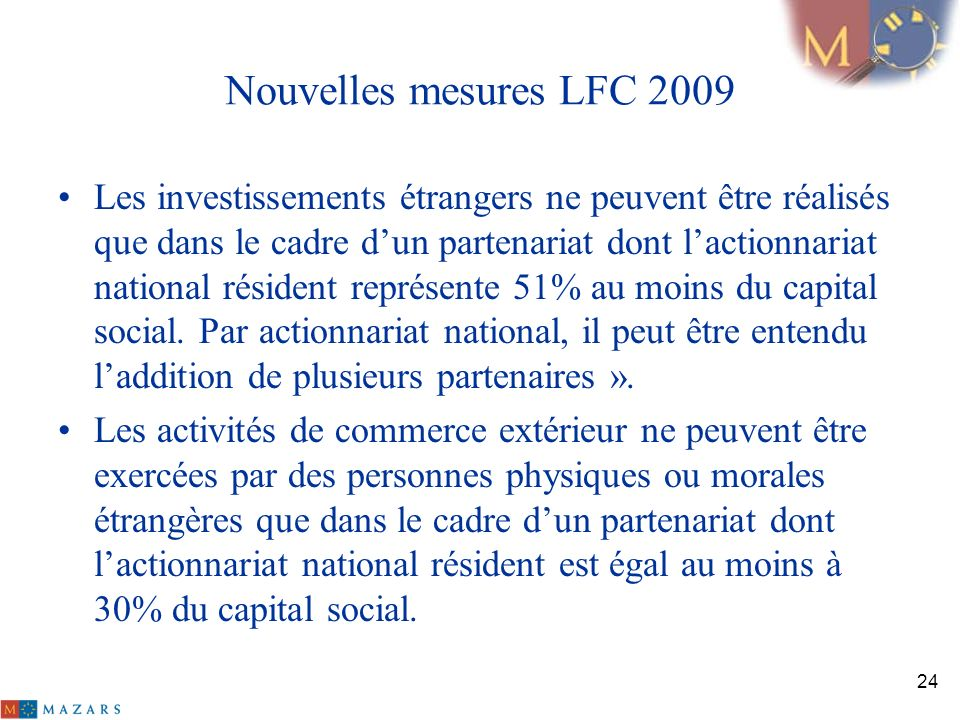 Nouvelles mesures LFC 2009 Les investissements étrangers ne peuvent être réalisés que dans le cadre dun partenariat dont lactionnariat national réside