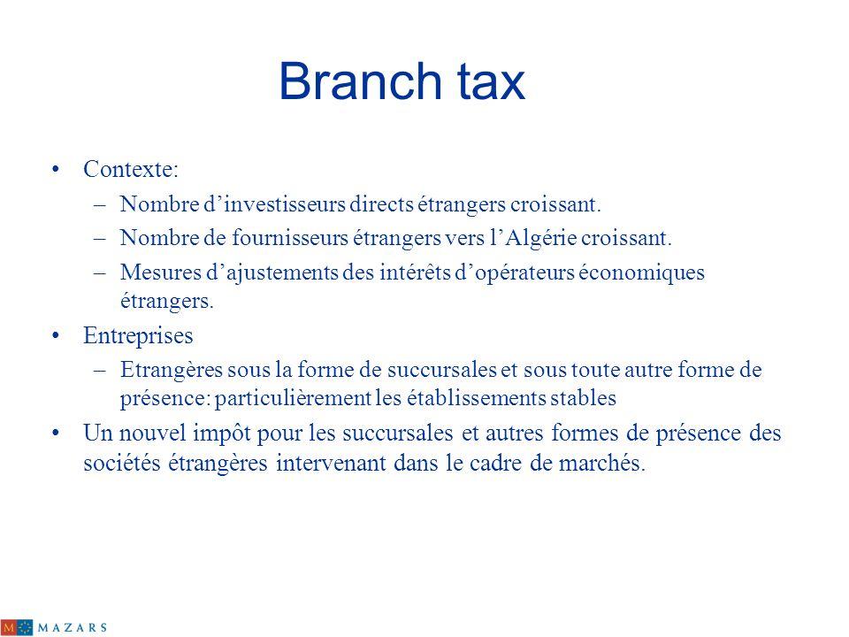 Branch tax Contexte: –Nombre dinvestisseurs directs étrangers croissant. –Nombre de fournisseurs étrangers vers lAlgérie croissant. –Mesures dajusteme