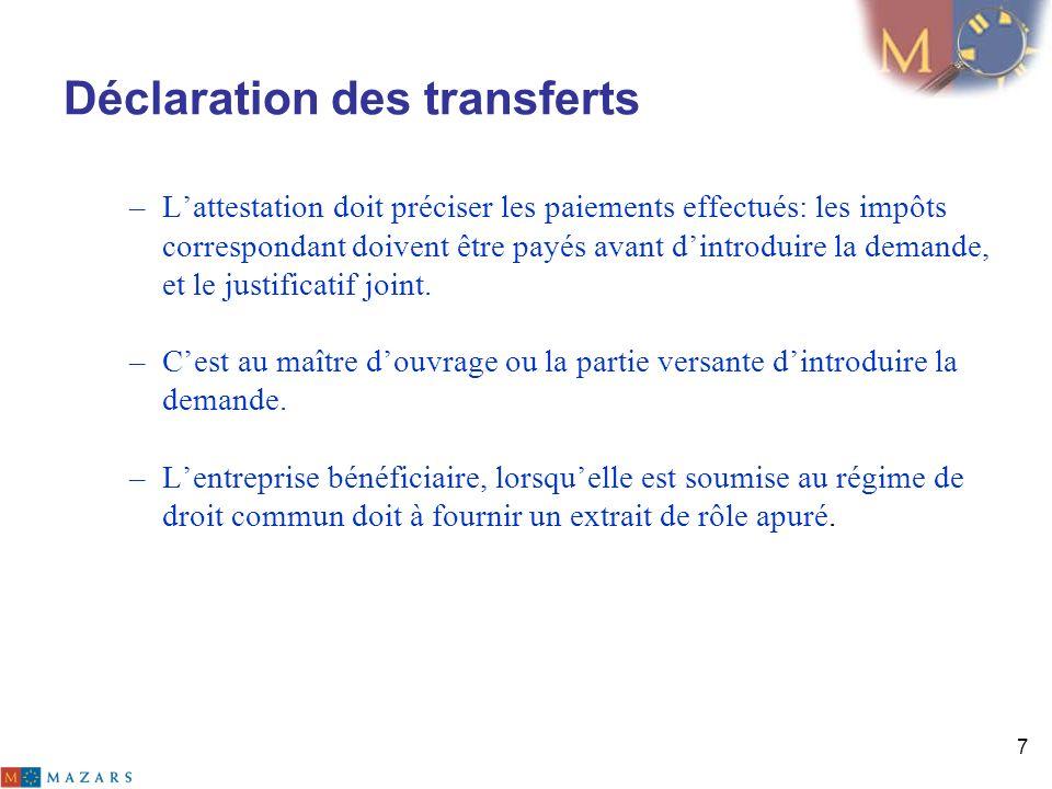7 Déclaration des transferts –Lattestation doit préciser les paiements effectués: les impôts correspondant doivent être payés avant dintroduire la dem