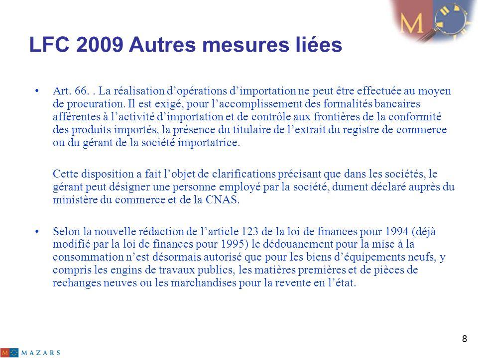 9 LFC 2009 Autres mesures liées Mesures pour renforcer la rigueur des formalités et procédures pour la réalisation des importations: Art.