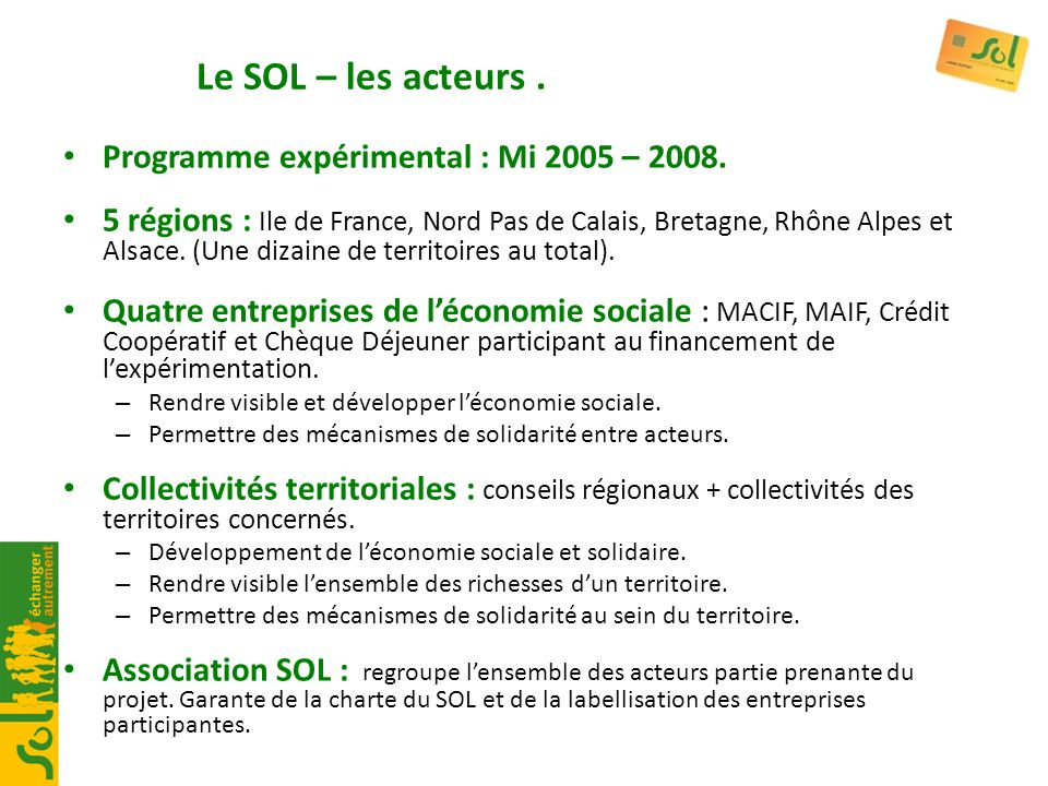 Le SOL – les acteurs. Programme expérimental : Mi 2005 – 2008. 5 régions : Ile de France, Nord Pas de Calais, Bretagne, Rhône Alpes et Alsace. (Une di