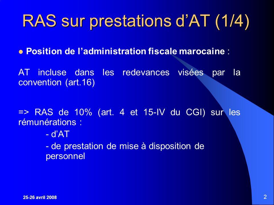 2 RAS sur prestations dAT (1/4) Position de ladministration fiscale marocaine : AT incluse dans les redevances visées par la convention (art.16) => RAS de 10% (art.