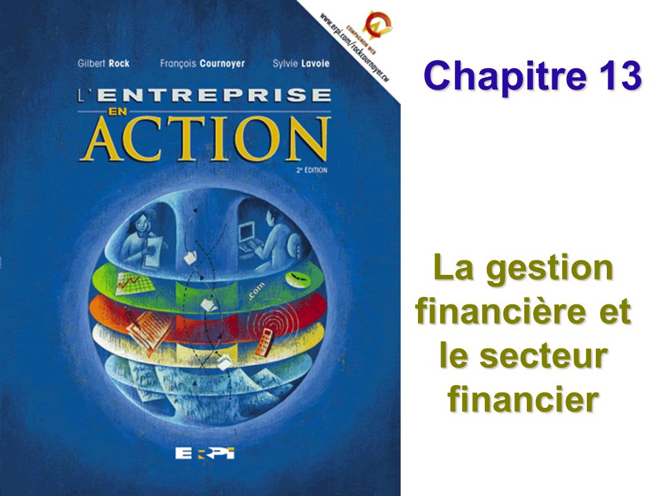 Chapitre 13 La gestion financière et le secteur financier Diapositive 2 © ERPI – Lentreprise en action, 2e édition.